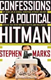 Confessions of a Political Hitman: My Secret Life of Scandal, Corruption, Hypocrisy and Dirty Attacks That Decide Who Gets Elected (And Who Doesn'T)