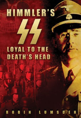 Himmler'S Ss: Loyal To The Death'S Head [Paperback] [2010] (Author) Robin Lumsden