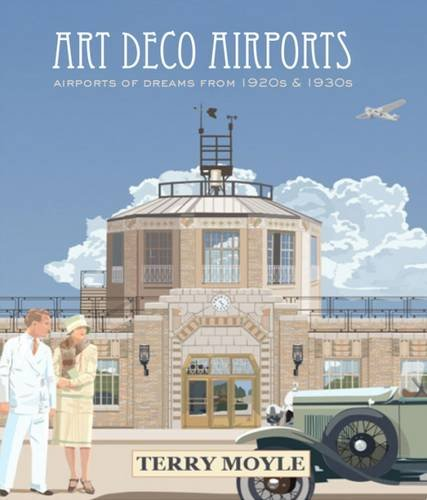Download Art Deco Airports: Airports of Dreams From 1920's & 1930's
