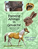 img - for Painting Animals in Gouache: Easy to Follow Step by Step Demonstrations and Tips to Create Detailed Illustrations (Natural Science Illustration in Gouache) book / textbook / text book