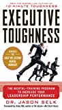 Executive Toughness: The Mental-Training Program to Increase Your Leadership Performance : The Mental-Training Program to Increase Your Leadership Performance