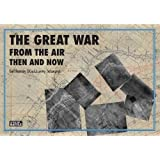 The Great War from the Air Then and Now