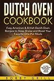 Dutch Oven Cookbook: 25 Easy American & British Dutch Oven Recipes to Stew, Brai