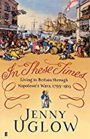 In These Times: Living in Britain through Napoleon's Wars, 1793-1815 (English Edition)