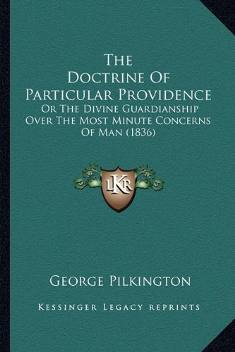 The Doctrine of Particular Providence: Or the Divine Guardianship Over the Most Minute Concerns of Man (1836)
