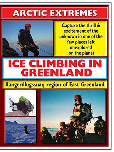 Artic Extremes Ice Climbing In Greenland