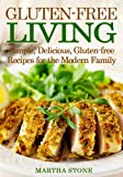 Gluten-free Living: Simple, Delicious, Gluten-free Recipes for the Modern Family