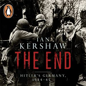 The End: Hitler's Germany, 1944-45 | [Ian Kershaw]