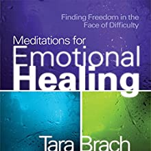 Meditations for Emotional Healing: Finding Freedom in the Face of Difficulty Discours Auteur(s) : Tara Brach Narrateur(s) : Tara Brach