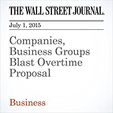 Companies, Business Groups Blast Overtime Proposal (       UNABRIDGED) by Melanie Trottman, Rachel Feintzeig, Lauren Weber Narrated by Ken Borgers