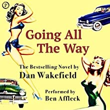 Going All the Way: A Novel Audiobook by Dan Wakefield Narrated by Ben Affleck