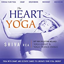 The Heart of Yoga: Four Guided Classes Combine Yoga with Chant and Ecstatic Dance to Liberate Your Vital Energy  by Shiva Rea Narrated by Shiva Rea