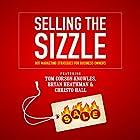 Selling the Sizzle: Hot Marketing Strategies for Business Owners Rede von Tom Corson-Knowles, Bryan Heathman, Christo Hall, Franziska Iseli Gesprochen von: Bryan Heathman, Greg Zarcone, Matt Stone, Dan Culhane