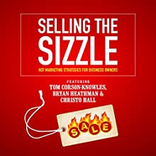 Selling the Sizzle: Hot Marketing Strategies for Business Owners Speech by Tom Corson-Knowles, Bryan Heathman, Christo Hall, Franziska Iseli Narrated by Bryan Heathman, Greg Zarcone, Matt Stone, Dan Culhane