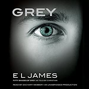 Grey: Fifty Shades of Grey as Told by Christian Hörbuch von E. L. James Gesprochen von: Zachary Webber