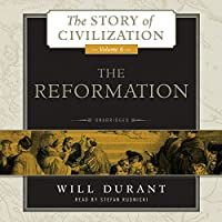 The Reformation: A History of European Civilization from Wycliffe to Calvin, 1300 - 1564 (The Story of Civilization, Book 6) (       UNABRIDGED) by Will Durant Narrated by Stefan Rudnicki
