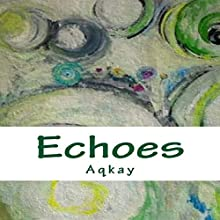 Echoes (       UNABRIDGED) by Aq Kay Narrated by Carl Moore