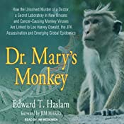 Dr. Mary's Monkey: How the Unsolved Murder of a Doctor, a Secret Laboratory in New Orleans and Cancer-Causing Monkey Viruses Are Linked to Lee Harvey Oswald, the JFK Assassination, and Emerging Global Epidemics | [Edward T. Haslam]
