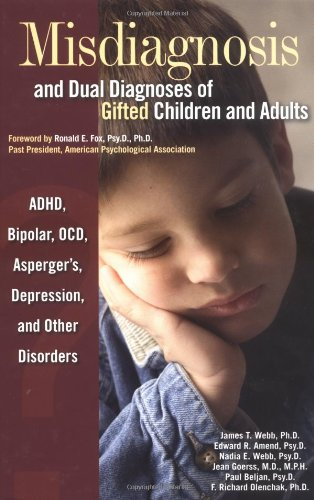 Misdiagnosis And Dual Diagnoses Of Gifted Children And Adults: Adhd, Bipolar, Ocd, Asperger's, Depression, And Other Disorders: James T. Webb, Edward R. Amend, Nadia E. Webb, Edward R. Amend, Nadia E. Webb, Jean Goerss, Paul Beljan, F. Richard Olenchak: 9780910707640: Amazon.com: Books