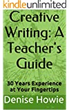 CREATIVE WRITING: A TEACHER'S GUIDE. 30 Years of Experience at Your Fingertips