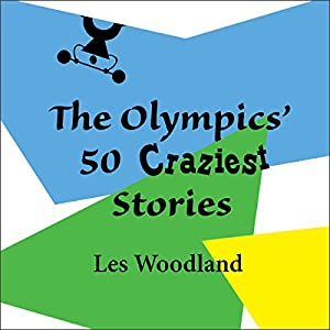 The Olympics' 50 Craziest Stories Audiobook