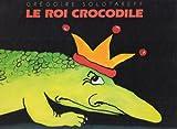 echange, troc Grégoire Solotareff - Le roi crocodile