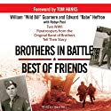 Brothers in Battle, Best of Friends (       UNABRIDGED) by William 'Wild Bill' Guarnere, Edward 'Babe' Heffron, Robyn Post Narrated by Dick Hill