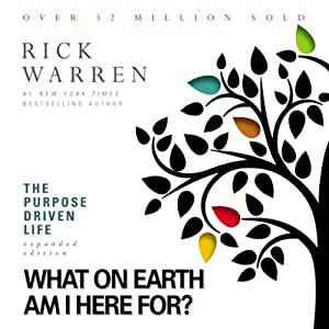 The Purpose Driven Life: What on Earth Am I Here For? | [Rick Warren]