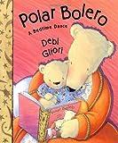 Polar Bolero: A Bedtime Dance (0152024360) by Gliori, Debi