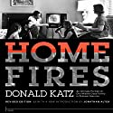 Home Fires: An Intimate Portrait of One Middle-Class Family in Postwar America (       UNABRIDGED) by Donald Katz, Jonathan Alter (introduction), Ricky Ian Gordon (afterword) Narrated by Jonathan Alter, Ricky Ian Gordon, Joe Barrett