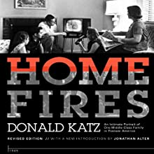 Home Fires: An Intimate Portrait of One Middle-Class Family in Postwar America (       UNABRIDGED) by Donald Katz, Jonathan Alter (introduction), Ricky Ian Gordon (afterword) Narrated by Joe Barrett, Jonathan Alter, Ricky Ian Gordon