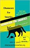 img - for Obamacare For Smarties: Don't Play Cat-and-Mouse With Your Healthcare (MedSmarts) book / textbook / text book