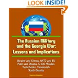 The Russian Military and the Georgia War: Lessons and Implications - Ukraine and Crimea, NATO and EU, Putin and...