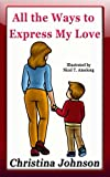 All the Ways to Express My Love (Childrens Bedtime Stories Series)
