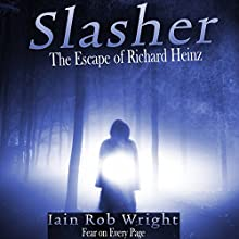 Slasher: The Escape of Richard Heinz (       UNABRIDGED) by Iain Rob Wright Narrated by Chris Barnes