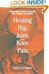 Healing Hip, Joint, and Knee Pain: A...