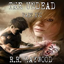 The Undead, Part 16 Audiobook by R. R. Haywood Narrated by Joe Jameson