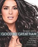 img - for Good to Great Hair: Celebrity Hairstyling Techniques Made Simple by Robert Vetica (Jan 1 2009) book / textbook / text book