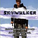 Skywalker: Close Encounters on the Appalachian Trail Hörbuch von Bill Walker Gesprochen von: Bill Walker