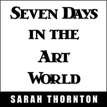 Seven Days in the Art World (       UNABRIDGED) by Sarah Thornton Narrated by Tavia Gilbert