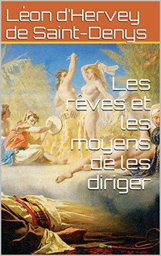 Léon d'Hervey de Saint-Denys - Les rêves et les moyens de les diriger