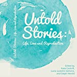 Untold Stories: Life, Love, and Reproduction | Kate Cockrill,Lucia Leandro Gimeno,Steph Herold
