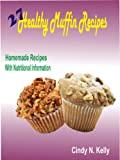 27 Healthy Muffin Recipes:Homemade Recipes With Nutritional Information