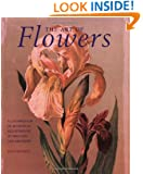 The Art of Flowers: A Celebration of Botanical Illustration, Its Masters and Methods