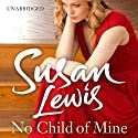 No Child of Mine (       UNABRIDGED) by Susan Lewis Narrated by Julia Franklin
