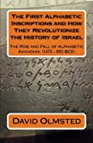 img - for The First Alphabetic Inscriptions and How They Revolutionize the History of Israel: The Rise and Fall of Alphabetic Akkadian (1475 - 850 BCE) book / textbook / text book