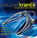 echange, troc Compilation - Melodic Trance 2006: The Greatest Trance Anthems