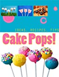 Creative Cake Pops: How to Make Cake Pops, Recipes, Tips, Pictures