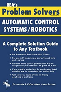 Automatic Control Systems / Robotics Problem Solver (Problem Solvers Solution Guides) by Research & Education Association