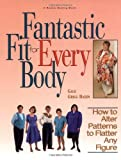Fantastic Fit For Everybody: How to Alter Patterns to Flatter Your Figure